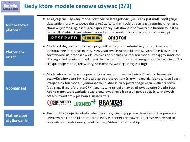 6 Kiedy które modele cenowe używać (2/3)  To najczęściej używany model płatności w szczególności, jeśli cena jest mała, w...