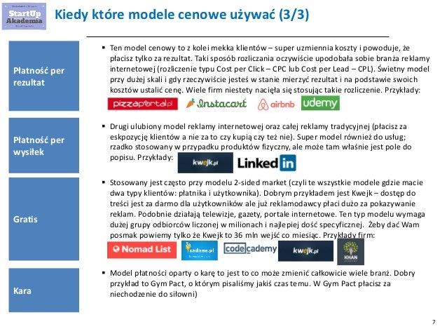 7 Kiedy które modele cenowe używać (3/3)  Ten model cenowy to z kolei mekka klientów – super uzmiennia koszty i powoduje,...
