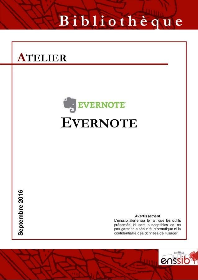 EVERNOTE ATELIER B i b l i o t h è q u eSeptembre2016 Avertissement L'enssib alerte sur le fait que les outils présentés i...