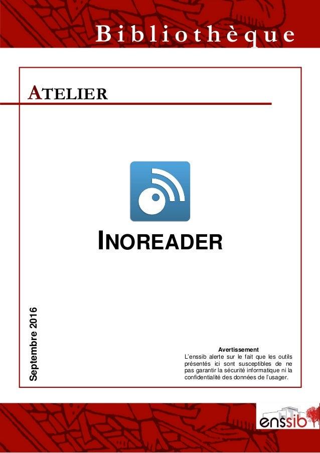 INOREADER ATELIER B i b l i o t h è q u eSeptembre2016 Avertissement L'enssib alerte sur le fait que les outils présentés ...