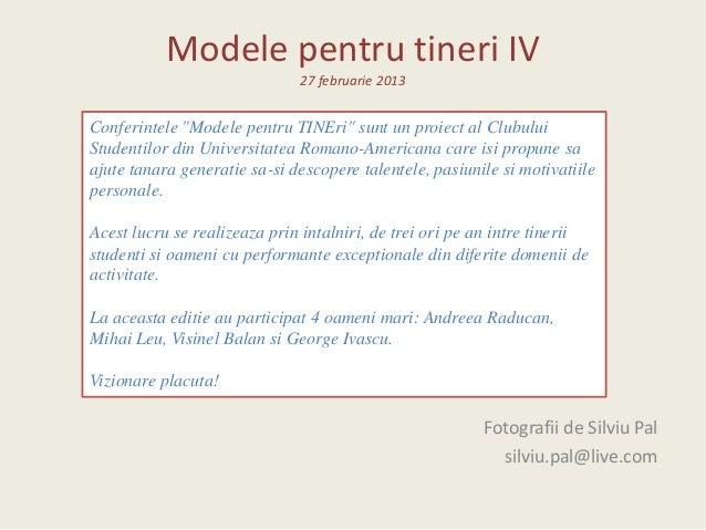 """Modele pentru tineri IV27 februarie 2013Fotografii de Silviu Palsilviu.pal@live.comConferintele """"Modele pentru TINEri"""" sun..."""
