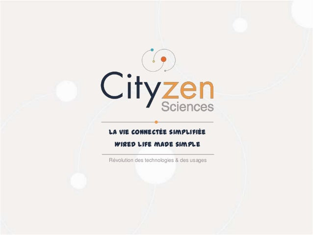 26/03/2014Cityzen Sciences 1 Révolution des technologies & des usages La vie connectée simplifiée Wired life made simple