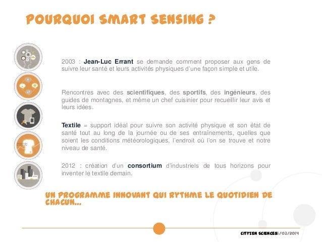 26/03/2014Cityzen Sciences Pourquoi Smart Sensing ? Rencontres avec des scientifiques, des sportifs, des ingénieurs, des g...