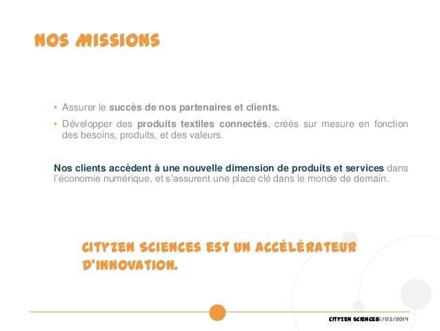 26/03/2014Cityzen Sciences Nos Missions • Assurer le succès de nos partenaires et clients. • Développer des produits texti...
