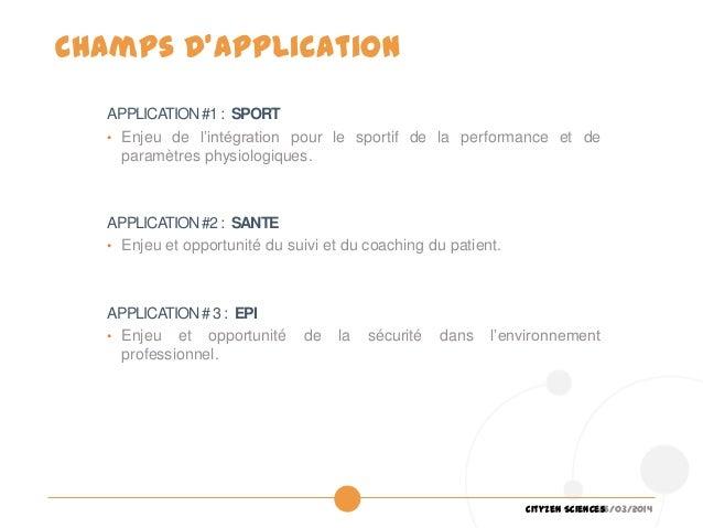 26/03/2014Cityzen Sciences Champs d'application APPLICATION#1: SPORT • Enjeu de l'intégration pour le sportif de la perfor...