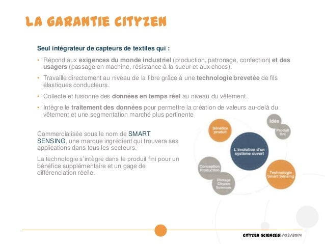 26/03/2014Cityzen Sciences Seul intégrateur de capteurs de textiles qui : • Répond aux exigences du monde industriel (prod...