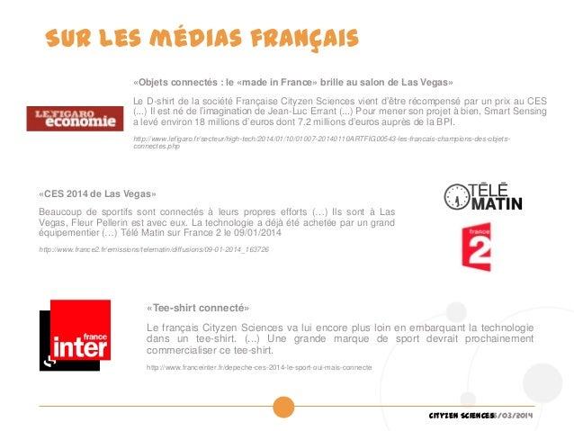 26/03/2014Cityzen Sciences Sur les médias français «CES 2014 de Las Vegas» Beaucoup de sportifs sont connectés à leurs pro...