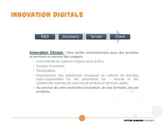 26/03/2014Cityzen Sciences R&D Discovery Terrain Client INNOVATIONCOSMETIQUEDIGITALE Innovation digitale Innovation Cityze...