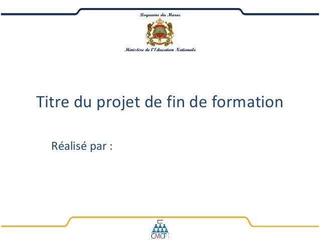 Titre du projet de fin de formation  Réalisé par :