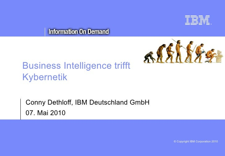 Title Conny Dethloff, IBM Deutschland GmbH 07. Mai 2010 Business Intelligence trifft Kybernetik
