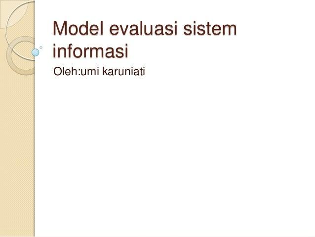Model evaluasi sisteminformasiOleh:umi karuniati