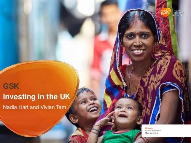 Nirmala Patient at SNEHA Mumbai, India GSK Investing in the UK Nadia Hart and Vivian Tam