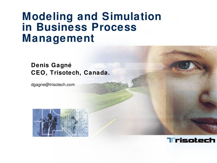 Modeling and Simulation  in Business Process Management Denis Gagné CEO, Trisotech, Canada. [email_address]
