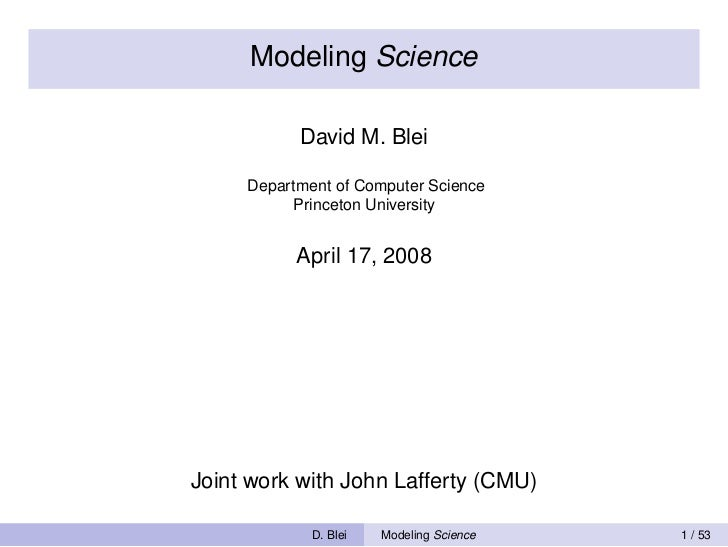 Modeling Science           David M. Blei     Department of Computer Science          Princeton University           April ...