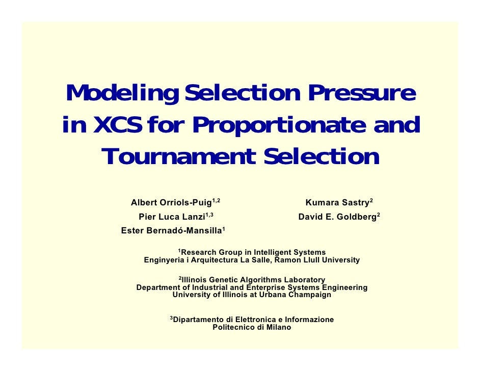 Modeling Selection Pressure in XCS for Proportionate and     Tournament Selection       Albert Orriols-Puig1,2            ...
