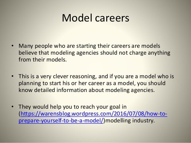 Model careers • Many people who are starting their careers are models believe that modeling agencies should not charge any...