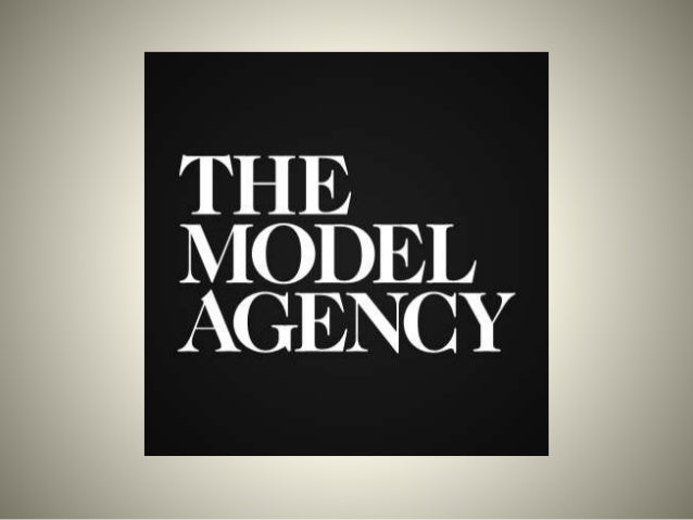 Finding Agencies • The modelling agencies provides a great career path for models but you need to choose the best modellin...
