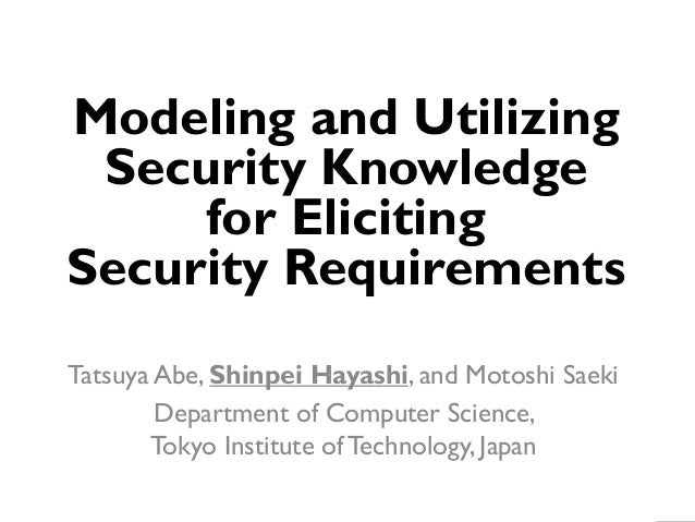 Modeling and Utilizing Security Knowledge for Eliciting Security Requirements Tatsuya Abe, Shinpei Hayashi, and Motoshi Sa...