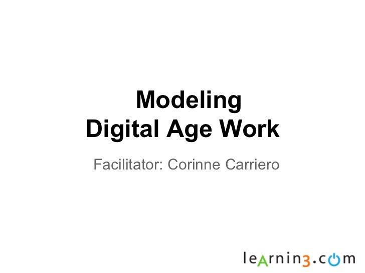 ModelingDigital Age WorkFacilitator: Corinne Carriero