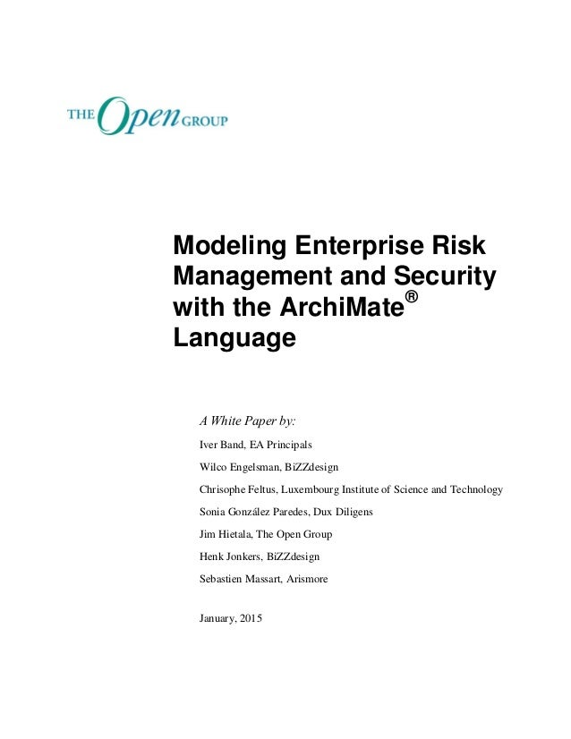 Modeling Enterprise Risk Management and Security with the ArchiMate® Language A White Paper by: Iver Band, EA Principals W...