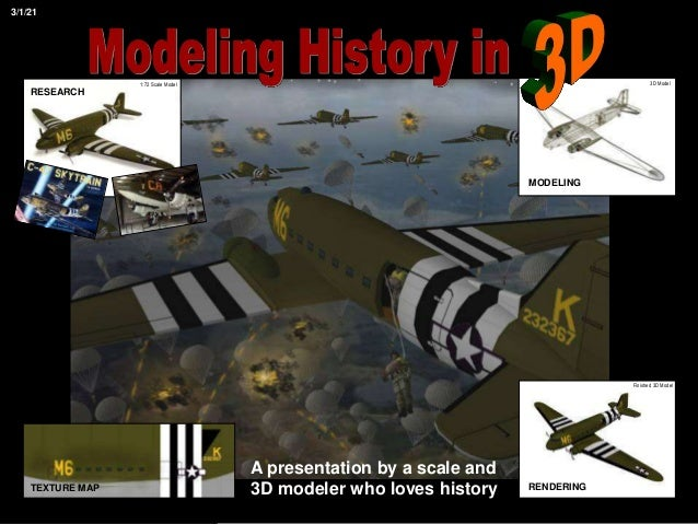 1:72 Scale Model 3D Model MODELING Finished 3D Model RENDERING RESEARCH TEXTURE MAP 3/1/21 A presentation by a scale and 3...