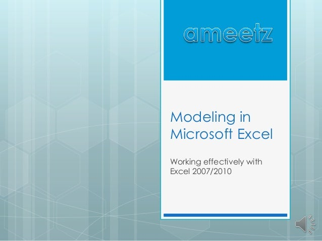 Modeling in Microsoft Excel Working effectively with Excel 2007/2010