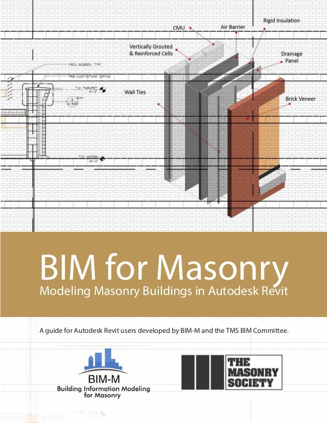 BIM for MasonryModeling Masonry Buildings in Autodesk Revit A guide for Autodesk Revit users developed by BIM-M and the TM...