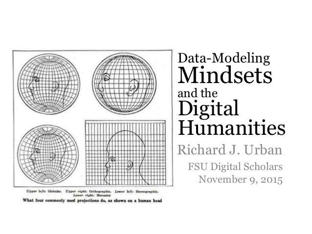 Data-Modeling Mindsets and the Digital Humanities Richard J. Urban FSU Digital Scholars November 9, 2015
