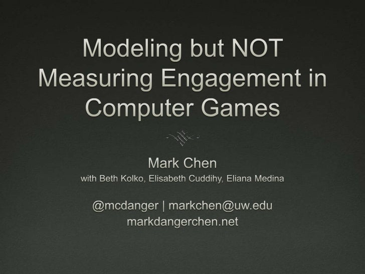 Modeling but NOT Measuring Engagement in Computer Games<br />Mark Chen<br />with Beth Kolko, Elisabeth Cuddihy, Eliana Med...