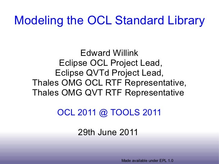 Modeling the OCL Standard Library Edward Willink Eclipse OCL Project Lead, Eclipse QVTd Project Lead, Thales OMG OCL RTF R...
