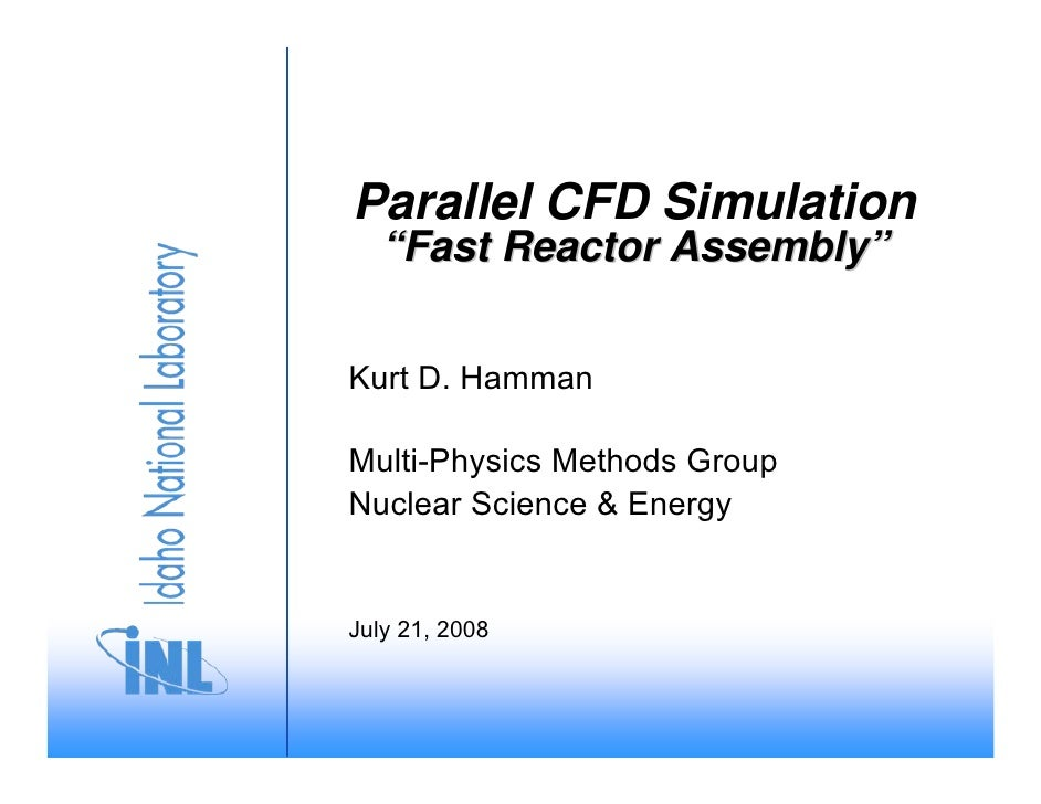 """Parallel CFD Simulation    """"Fast Reactor Assembly""""   Kurt D. Hamman  Multi-Physics Methods Group Nuclear Science & Energy ..."""