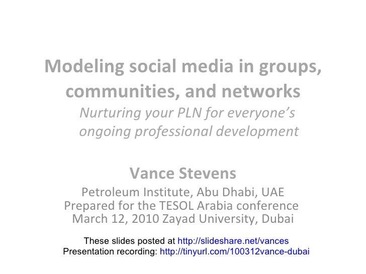 Modeling social media in groups, communities, and networks Vance Stevens Petroleum Institute, Abu Dhabi, UAE Prepared for ...