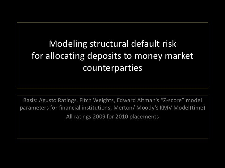 Modeling structural default risk    for allocating deposits to money market                  counterparties Basis: Agusto ...