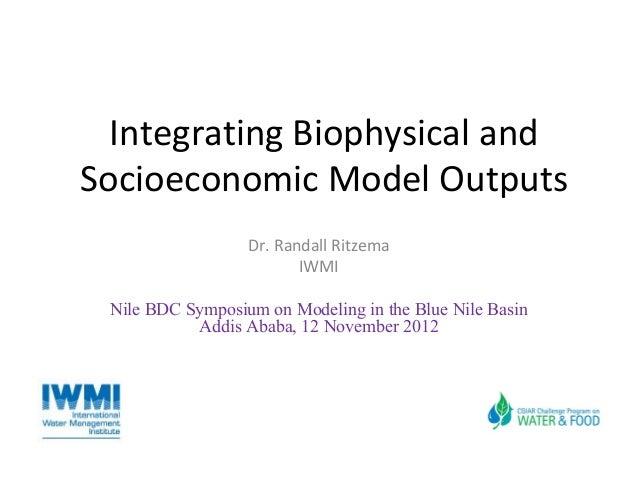 Integrating Biophysical andSocioeconomic Model Outputs                  Dr. Randall Ritzema                         IWMI N...