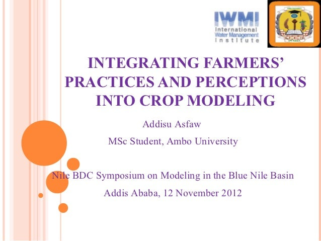 INTEGRATING FARMERS'  PRACTICES AND PERCEPTIONS     INTO CROP MODELING                   Addisu Asfaw            MSc Stude...