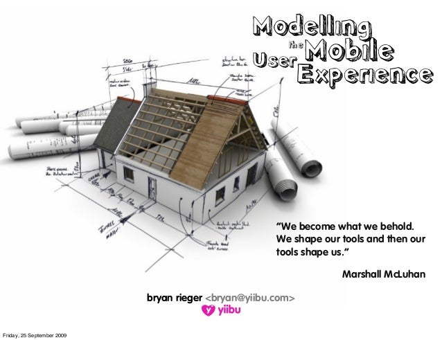 "Modelling Mobilethe User Experience ""We become what we behold. We shape our tools and then our tools shape us."" Marshall M..."