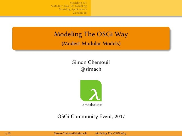 Modeling 101 A Modern Take On Modeling Modeling Applications Conclusion Modeling The OSGi Way (Modest Modular Models) Simo...