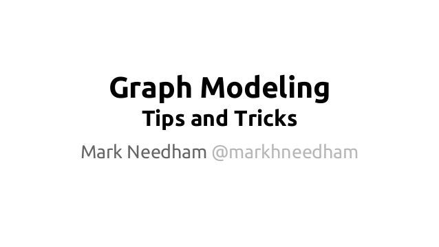 Graph Modeling Tips and Tricks Mark Needham @markhneedham