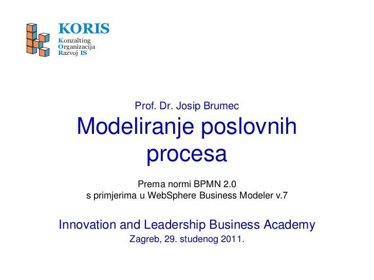 KORISKonzaltingOrganizacijaRazvoj IS                   Prof. Dr. Josip Brumec     Modeliranje poslovnih           procesa ...