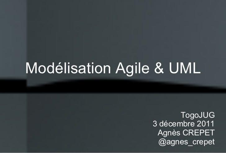 Modélisation Agile & UML TogoJUG 3 décembre 2011 Agnès CREPET @agnes_crepet