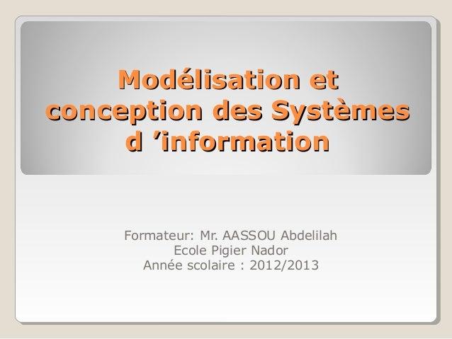Modélisation etModélisation et conception des Systèmesconception des Systèmes d 'informationd 'information Formateur: Mr. ...