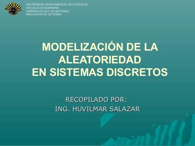 MODELIZACIÓN DE LA ALEATORIEDAD EN SISTEMAS DISCRETOS UNIVERSIDAD GRAN MARISCAL DE AYACUCHO ESCUELA DE INGENIERÍA CARRERA ...