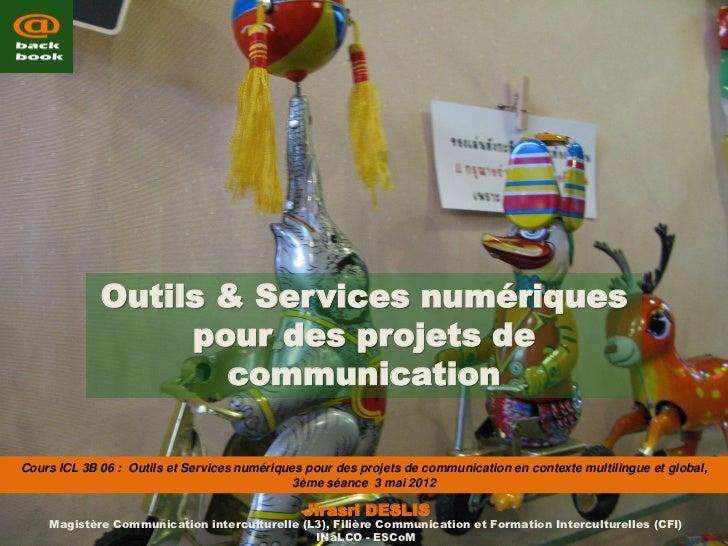 Outils & Services numériques                  pour des projets de                    communicationCours ICL 3B 06 : Outils...