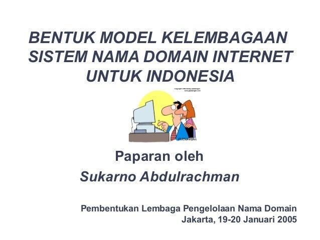 BENTUK MODEL KELEMBAGAANSISTEM NAMA DOMAIN INTERNET      UNTUK INDONESIA         Paparan oleh     Sukarno Abdulrachman    ...