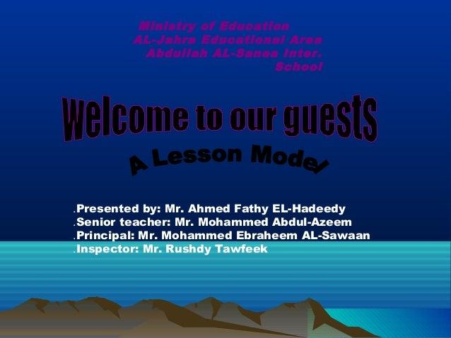 Ministry of Education AL-Jahra Educational Area Abdullah AL-Sanea Inter. School Presented by: Mr. Ahmed Fathy EL-Hadeedy. ...