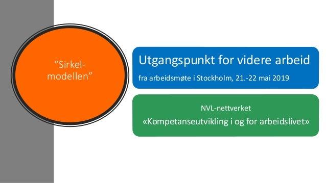 """""""Sirkel- modellen"""" Utgangspunkt for videre arbeid fra arbeidsmøte i Stockholm, 21.-22 mai 2019 NVL-nettverket «Kompetanseu..."""