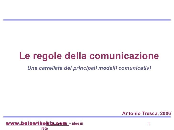 Le regole della comunicazione  Una carrellata dei principali modelli comunicativi Antonio Tresca, 2006
