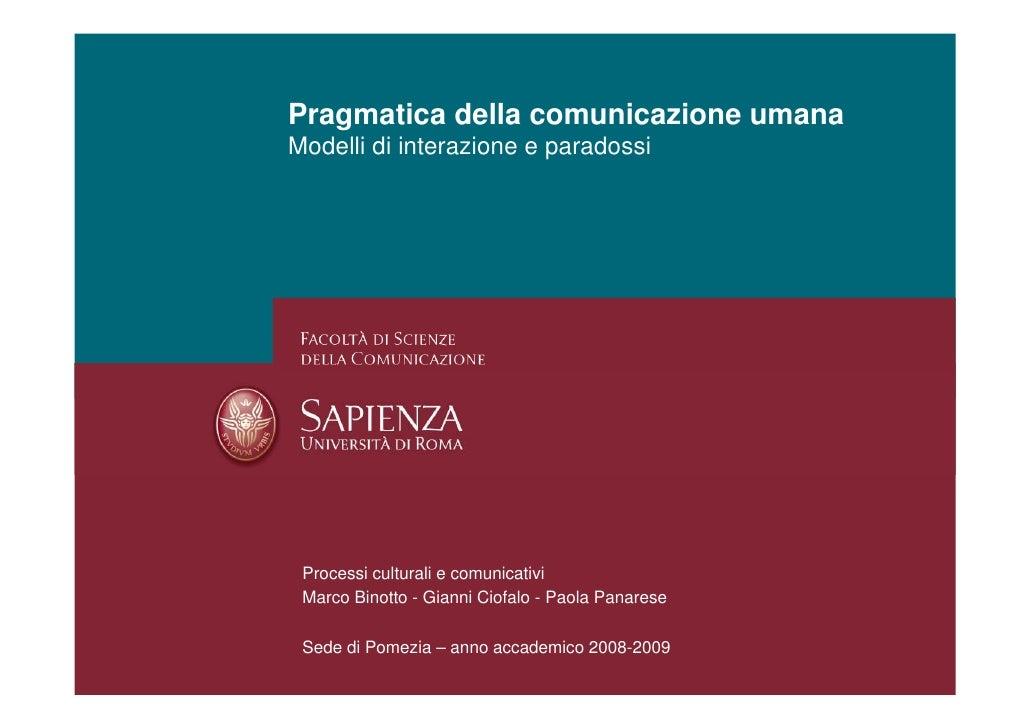 Pragmatica della comunicazione umana Modelli di interazione e paradossi      Processi culturali e comunicativi  Marco Bino...
