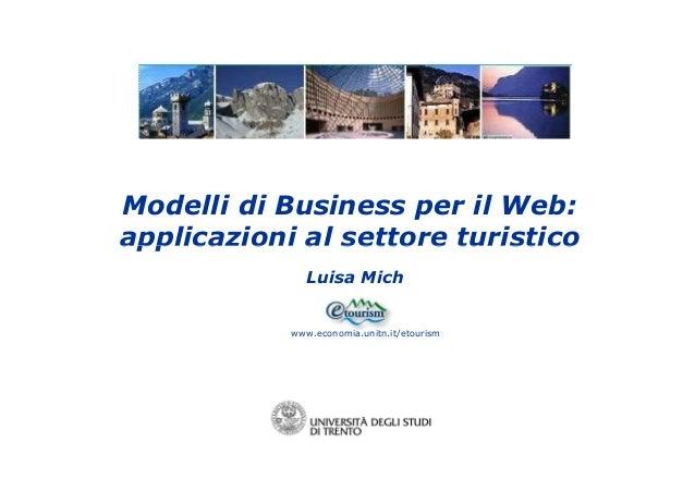 Modelli di Business per il Web: applicazioni al settore turistico Luisa Mich www.economia.unitn.it/etourism applicazioni a...