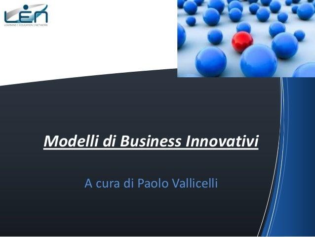 Modelli di Business Innovativi     A cura di Paolo Vallicelli